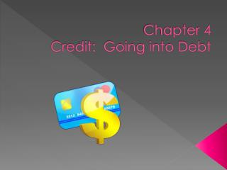 Chapter 4 Credit:  Going into Debt