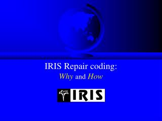 IRIS Repair coding: Why and How