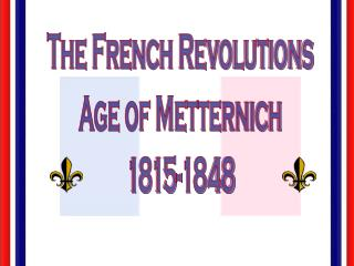 The French Revolutions Age of Metternich 1815-1848