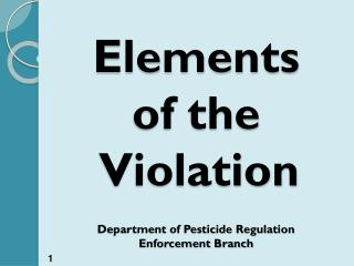 Elements  of the    Violation Department of Pesticide Regulation Enforcement Branch