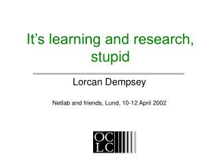 It's learning and research, stupid
