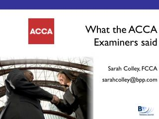 What the ACCA Examiners said  Sarah Colley, FCCA sarahcolley@bpp