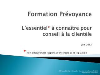 Formation Prévoyance L'essentiel *  à connaître pour conseil à la clientèle Juin 2012