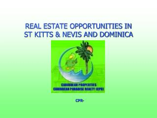 REAL ESTATE OPPORTUNITIES IN  ST KITTS & NEVIS AND DOMINICA
