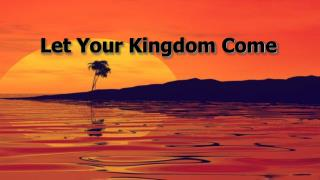 Let Your Kingdom Come