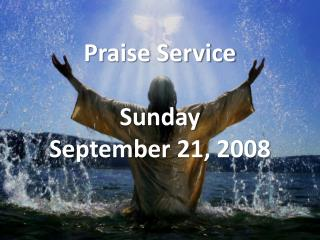 Praise Service Sunday September 21, 2008
