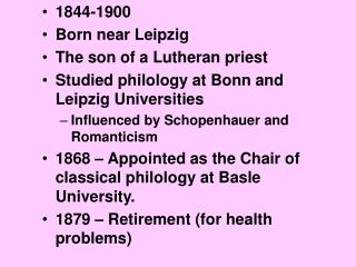 1844-1900 Born near Leipzig The son of a Lutheran priest Studied philology at Bonn and Leipzig Universities Influenced b