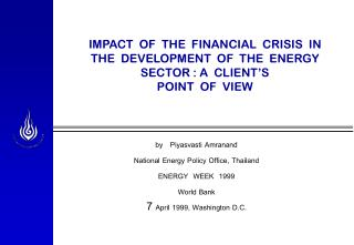 by   Piyasvasti Amranand National Energy Policy Office, Thailand ENERGY  WEEK  1999 World Bank