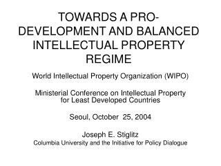 TOWARDS A PRO-DEVELOPMENT AND BALANCED  INTELLECTUAL PROPERTY REGIME