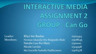 INTERACTIVE MEDIA ASSIGNMENT 2 GROUP : Can Go