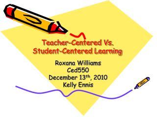 Teacher-Centered Vs.  Student-Centered Learning