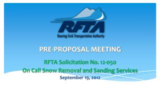 PRE-PROPOSAL  MEETING RFTA Solicitation No.  12-050 On Call Snow Removal and Sanding Services