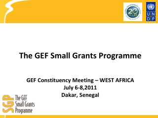 The GEF Small Grants  Programme GEF Constituency Meeting – WEST AFRICA July 6-8,2011