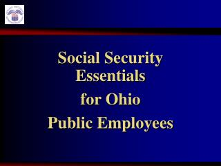 Social Security          Essentials  for  Ohio  Public  Employees