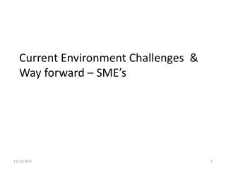 Current Environment Challenges  &  Way forward – SME's