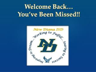 Welcome Back… You've Been  Missed!!