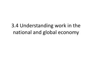 3.4 Understanding work in the national and global economy