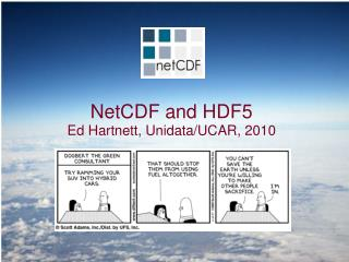 NetCDF and HDF5 Ed Hartnett, Unidata/UCAR, 2010