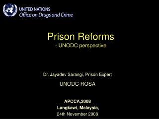Prison Reforms - UNODC perspective