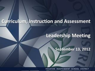 Curriculum, Instruction and Assessment Leadership Meeting September 13,  2012