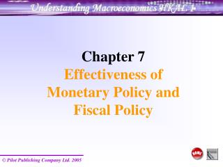 Chapter 7  Effectiveness of        Monetary Policy and      Fiscal Policy