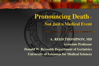 Pronouncing Death  -    Not Just a Medical Event  A. REED THOMPSON, MD Associate Professor