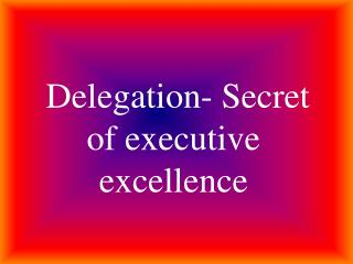 Delegation- Secret of executive excellence