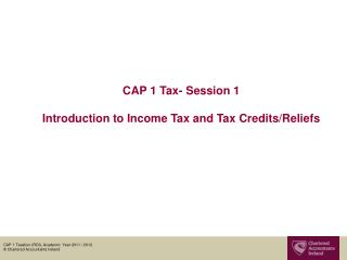 CAP 1 Tax- Session 1 Introduction to Income Tax and Tax Credits/Reliefs