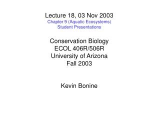 Lecture 18, 03 Nov 2003 Chapter 9 (Aquatic Ecosystems) Student Presentations Conservation Biology