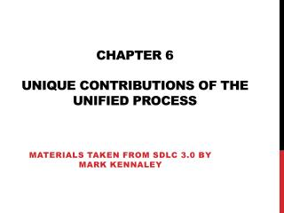 CHAPTER 6 UNIQUE CONTRIBUTIONS OF THE UNIFIED PROCESS