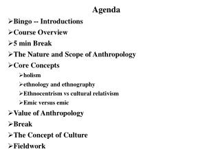 Agenda Bingo -- Introductions Course Overview 5 min Break The Nature and Scope of Anthropology