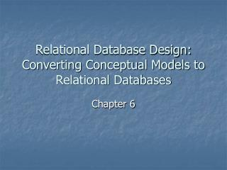 Relational Database Design:  Converting Conceptual Models to Relational Databases