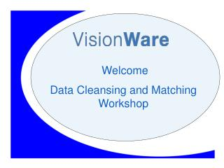 Welcome Data Cleansing and Matching Workshop