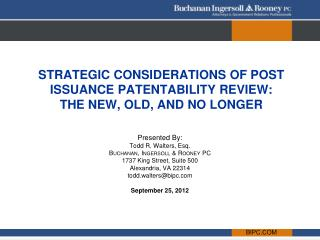 STRATEGIC CONSIDERATIONS OF POST ISSUANCE PATENTABILITY REVIEW: THE NEW, OLD, AND NO LONGER