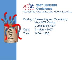 Briefing:  Developing and Maintaining Your MTF Coding Compliance Plan Date:	21 March 2007