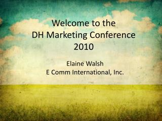 Welcome to the  DH Marketing Conference 2010