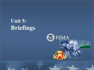 Unit 5:   Briefings