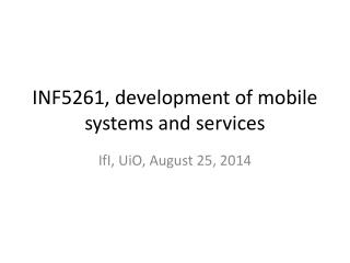 INF5261, development of mobile systems and services