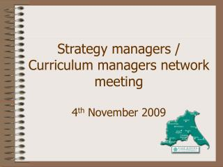 Strategy managers / Curriculum managers network meeting 4 th  November 2009