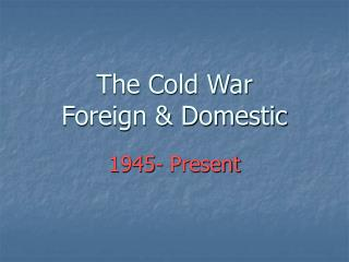 The Cold War Foreign & Domestic