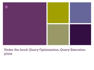 Under the hood: Query Optimization, Query Execution plans
