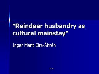 """ Reindeer husbandry as  cultural mainstay """