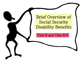 Brief Overview of Social Security  Disability Benefits