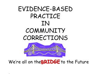 EVIDENCE-BASED PRACTICE  IN  COMMUNITY CORRECTIONS