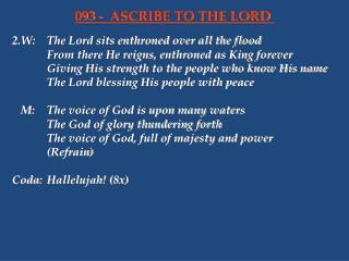 2.W:	The Lord sits enthroned over all the flood 		From there He reigns, enthroned as King forever
