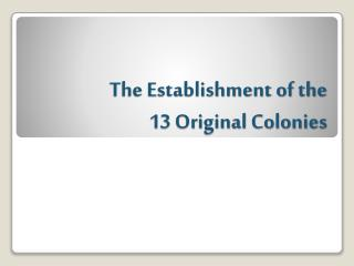 The Establishment of the  13 Original Colonies