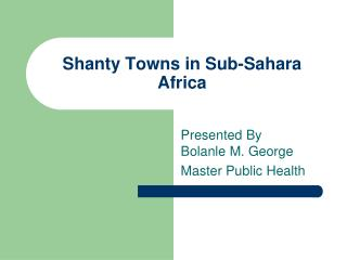 Shanty Towns in Sub-Sahara Africa