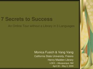7 Secrets to Success An Online Tour without a Library in 3 Languages