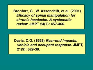 Davis, C.G. (1998)  Rear-end impacts: vehicle and occupant response.  JMPT, 21(9): 629-39.