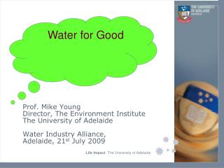Prof. Mike Young Director, The Environment Institute The University of Adelaide
